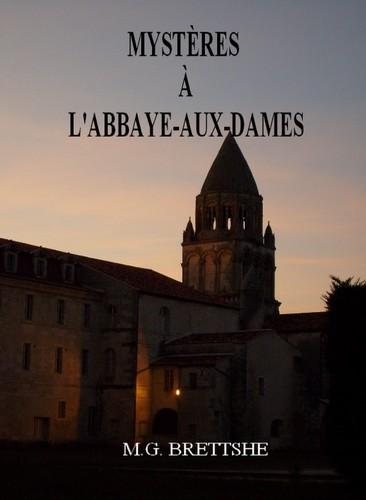 Mystères à l'Abbaye-aux-Dames de M.g.Brettshe