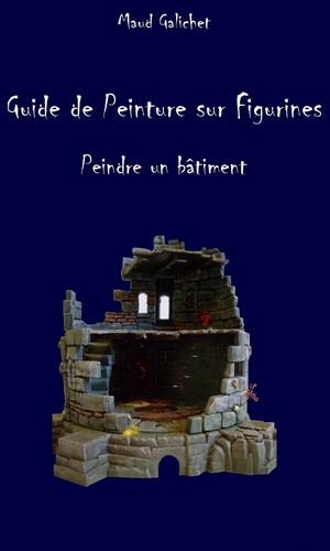 Guide de peinture sur figurines -peindre un bâtiment- de Maud Galichet