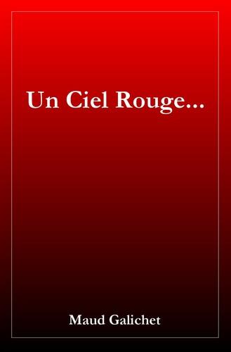 Un Ciel Rouge... roman de Maud Galichet